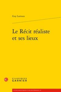 Guy Larroux - Le Récit réaliste et ses lieux.