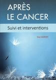 Guy Laurent - Après le cancer - Suivi et interventions.
