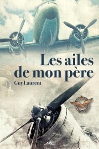 Guy Laurent - Les ailes de mon père.