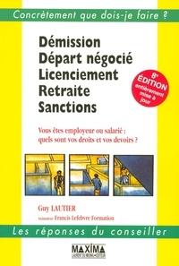 Guy Lautier - Démission, départ négocié, licenciement, retraite, sanctions - Vous êtes employeur ou salarié : quels sont vos droits et vos devoirs ?.