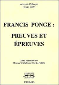 Guy Lavorel et  Collectif - Francis Ponge : preuves et épreuves - Actes du colloque du 3 juin 1999.