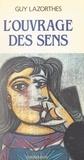 Guy Lazorthes et Michel Colley - L'ouvrage des sens - Fenêtres étroites sur le réel.
