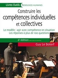 Guy Le Boterf - Construire les compétences individuelles et collectives - Le modèle : agir avec compétence en situation , les réponses à plus de 100 questions.
