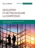 Guy Le Boterf - Développer et mettre en oeuvre la compétence - Comment investir dans le professionnalisme et les compétences.