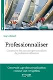 Guy Le Boterf - Professionnaliser - Construire des parcours personnalisés de professionnalisation.