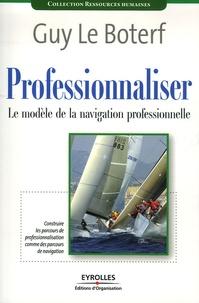 Guy Le Boterf - Professionnaliser - Le modèle de la navigation professionnelle.