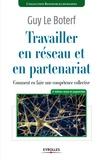 Guy Le Boterf - Travailler en réseau et en partenariat - Comment en faire une compétence collective.
