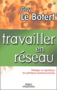 Guy Le Boterf - Travailler en réseau - Partager et capitaliser les pratiques professionnelles.