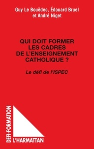 Guy Le Bouëdec et Edouard Bruel - Qui doit former les cadres de l'enseignement catholique ? - Le défi de l'ISPEC.