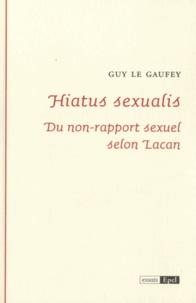 Guy Le Gaufey - Hiatus sexualis - Du non-rapport sexuel selon Lacan.