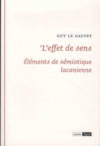 Guy Le Gaufey - L'effet de sens - Elements de sémiotique lacanienne.