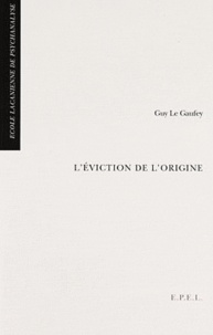 Guy Le Gaufey - L'éviction de l'origine.