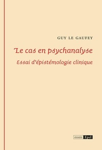Guy Le Gaufey - Le cas en psychanalyse.