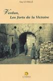 Guy Le Hallé - Verdun, les forts de la Victoire.