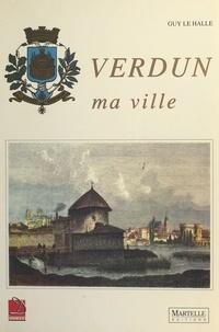 Guy Le Hallé - Verdun, ma ville.