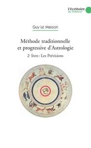 Guy Le Masson - Méthode traditionnelle et progressive d'Astrologie - 2e Livre, Les Prévisions par les transits, les Progressions secondaires, la révolution solaire et la Révolution lunaire.