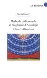 Guy Le Masson - Méthode traditionnelle et progressive d'astrologie - Tome 1, Le Thème Natal.