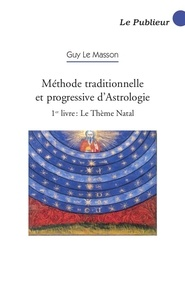 Guy Le Masson - Méthode traditionnelle et progressive d'astrologie - Tome 1, Le Thème Natal.