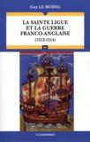 Guy Le Moing - La Sainte Ligue et la guerre franco-anglaise (1512-1514).
