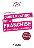 Guy Le Péchon - Guide pratique de la franchise et des réseaux commerciaux.