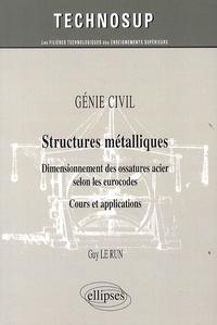 Guy Le Run - Génie civil, structures métalliques - Dimensionnement des ossatures acier selon les eurocodes. Cours et applications.