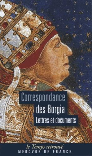 Guy Le Thiec - Correspondance des Borgia - Lettres et documents.