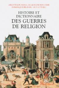 Guy Le Thiec et Jacqueline Boucher - Histoire et dictionnaire des guerres de religion.