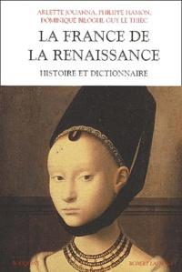 Guy Le Thiec et Philippe Hamon - La France de la Renaissance - Histoire et dictionnaire.