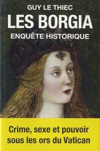 Guy Le Thiec - Les Borgia - Enquête historique.
