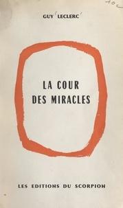 Guy Leclerc - La cour des miracles.