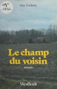 Guy Leclercq - Le Champ du voisin.