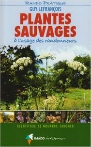 Guy Lefrançois - Plantes sauvages à l'usage des randonneurs - Identifier, se nourrir, soigner.