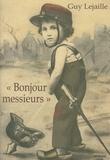 """Guy Lejaille - """"Bonjour messieurs"""" - Le récit d'un enfant de Serres, du 3 août au 18 décembre 1914."""