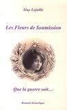 Guy Lejaille - Les fleurs de soumission Tome 1 : Que la guerre soit....