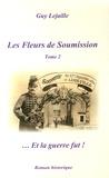 Guy Lejaille - Les fleurs de soumission Tome 2 : Et la guerre fut !.