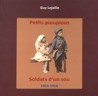 Guy Lejaille - Petits pioupious, soldats d'un sou (1914-1918).