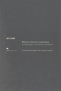 Guy Lelong - Révolutions sonores de Mallarmé à la musique spectrale - Une théorie des rapports texte/musique/contexte.