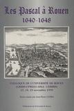 Guy Lemarchand et Michel Zylberberg - Les Pascal à Rouen, 1640-1648 - Colloque de l'Université de Rouen (GRHIS-UPRESA 6064 - CERHIS), 17, 18, 19 novembre 1999.