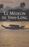 Guy Lesage - Le médecin de Vinh-Long.