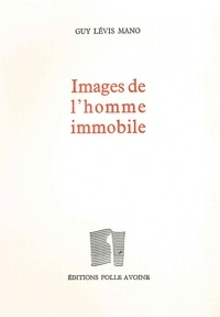 Guy Lévis Mano - Images de l'homme immobile.