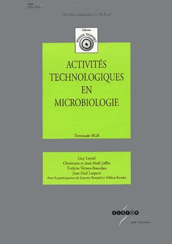 Guy Leyral et Christiane Joffin - Activités technologiques en microbiologie Terminale BGB.
