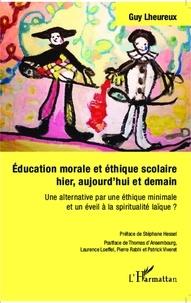 Guy Lheureux - Education morale et éthique scolaire hier, aujourd'hui et demain - Une alternative par une éthique minimale et un éveil à la spiritualité laïque ?.