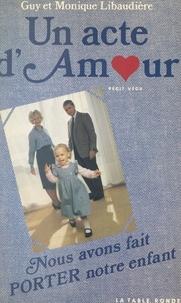 Guy Libaudière et Monique Libaudière - Un acte d'amour - Nous avons fait porter notre enfant.