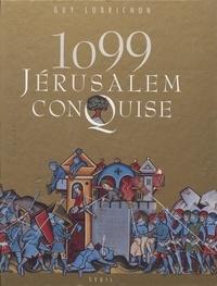 Guy Lobrichon - 1099, Jérusalem conquise.