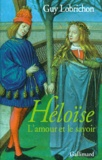 Guy Lobrichon - Héloïse - L'amour et le savoir.