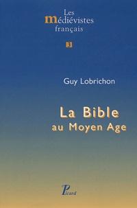 Guy Lobrichon - La Bible au Moyen Age.