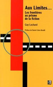 Guy Lochard - Aux limites... - Les frontières au prisme de la fiction.