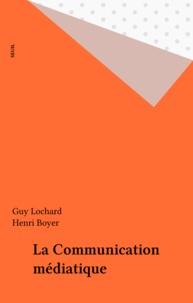 Guy Lochard et Henri Boyer - La communication médiatique.