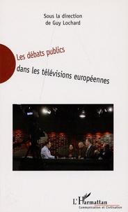 Guy Lochard - Les débats publics dans les télévisions européennes.