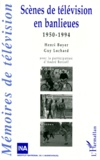 Guy Lochard et Henri Boyer - Scènes de télévision en banlieues, 1950-1994.